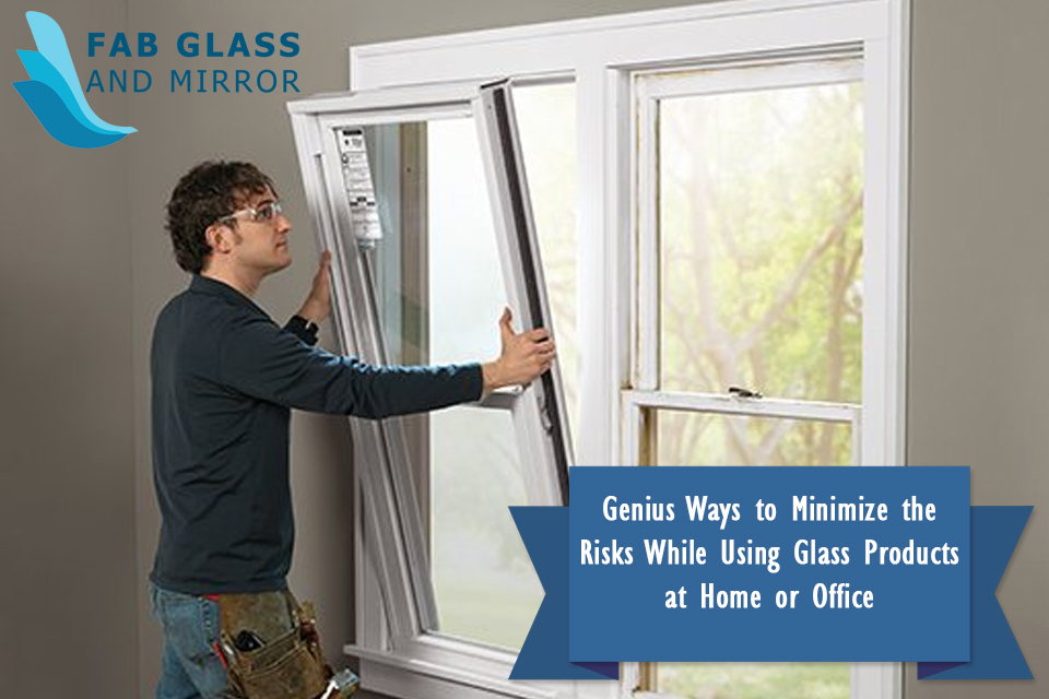 Genius Ways to Minimize the Risks While Using Glass Products at Home or Office