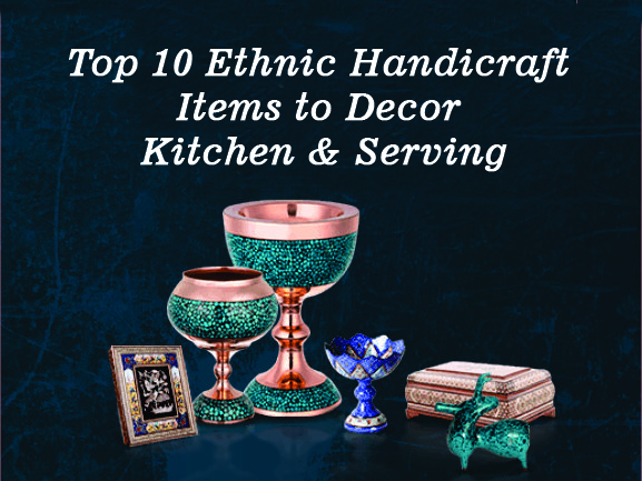Top 10 Ethnic Handicraft Items to Decor Kitchen & Serving