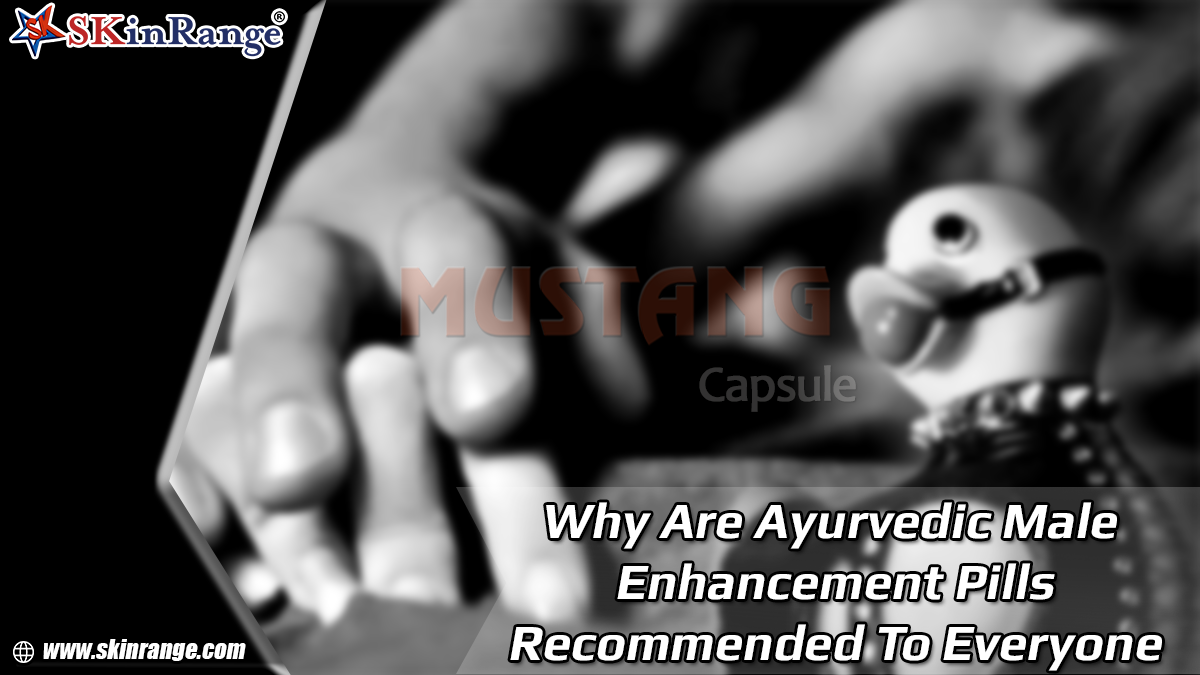 WHY ARE AYURVEDIC MALE ENHANCEMENT PILLS RECOMMENDED TO EVERYONE?