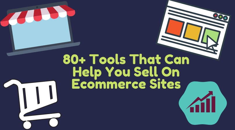 80+ TOOLS THAT CAN HELP YOU SELL ON E-COMMERCE SITES