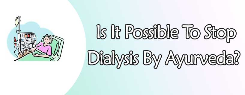 Is It Possible To Stop Dialysis By Ayurveda?