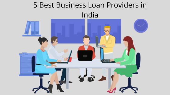 6 Best Business Loan Providers in India 2019