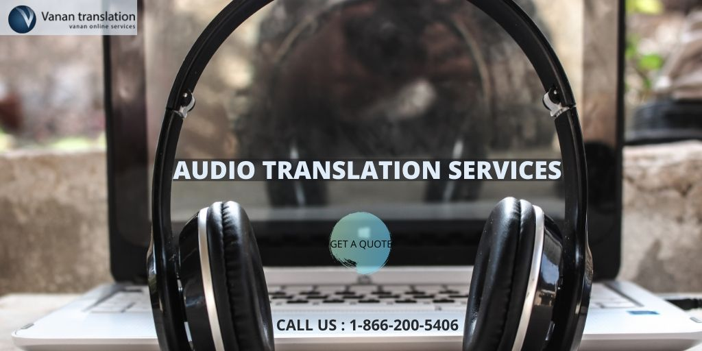 Exceptional quality on professional audio translation services from Vanan Translation