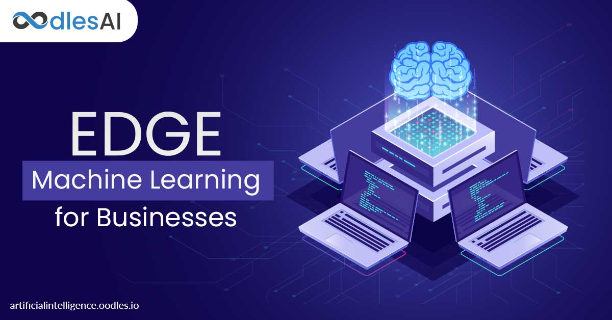 Significance and Deployment of Edge Machine Learning for Businesses