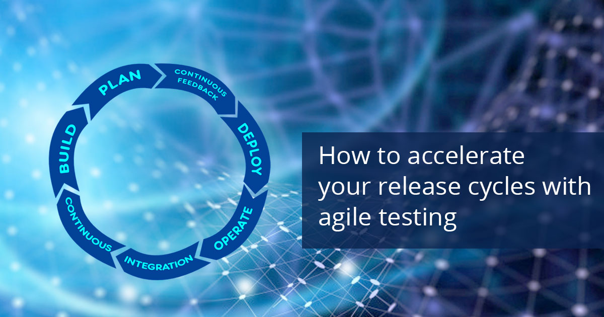 How to accelerate your release cycles with Agile Testing