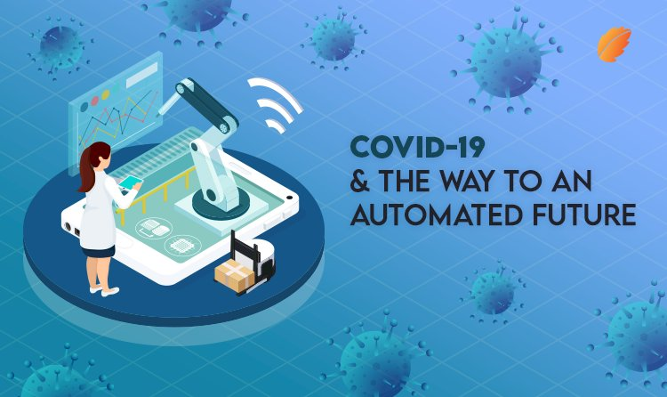 Covid-19 & The Way to An Automated Future!