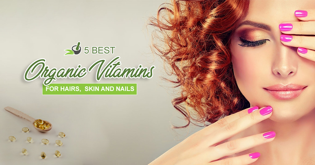 5 Best Organic Vitamins For Hair, Skin and Nails