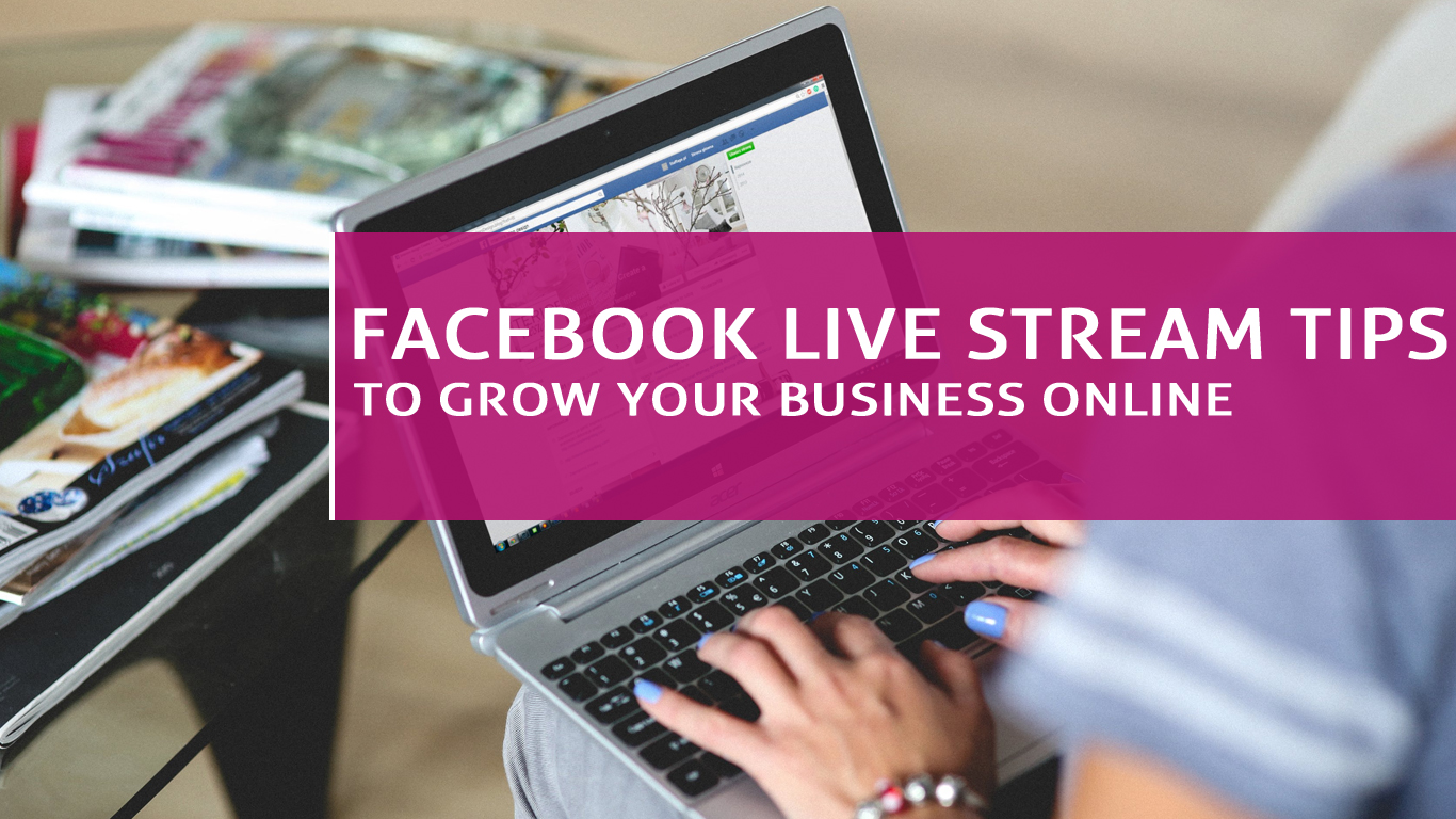 Facebook Live Stream Tips to Grow Your Business Online