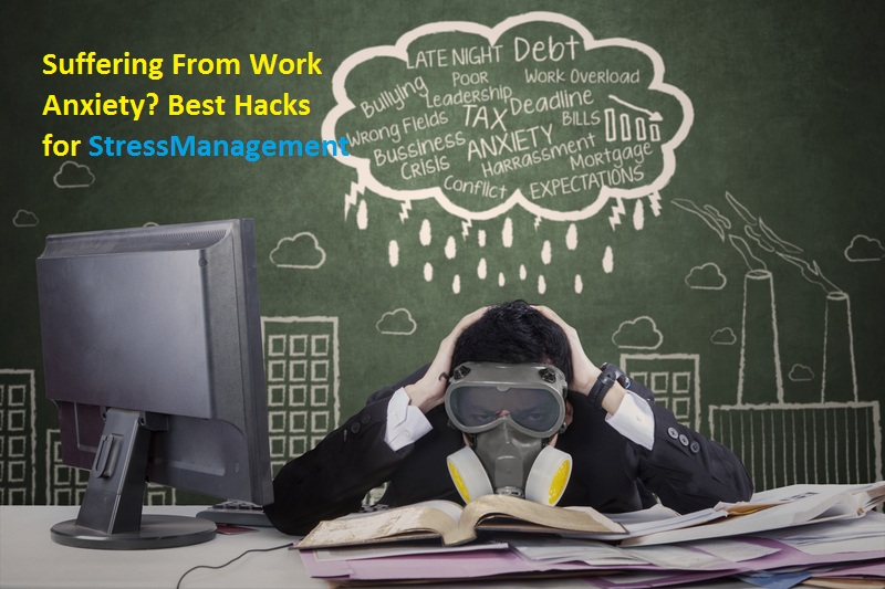 Suffering From Work Anxiety? Best Hacks for Stress Management