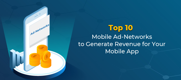 Top 10 Mobile Ad-Networks to Generate Revenue for Your Mobile App