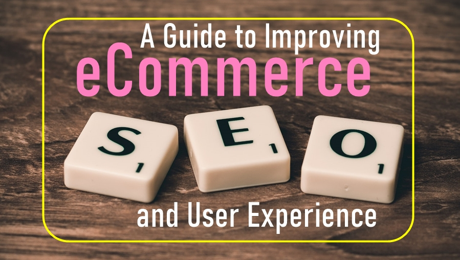 A Guide to Improving eCommerce SEO and User Experience