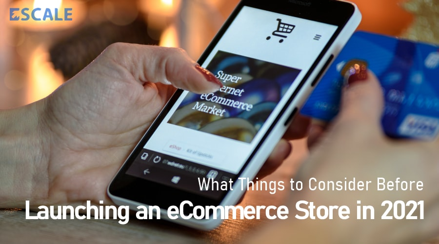 What Things to Consider Before Launching an eCommerce Store in 2021